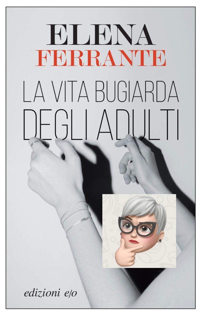 elena-ferrante-la-vita-bugiarda-degli-adulti-narrativa-le-frasi-piu-belle-dei-libri-654x1024